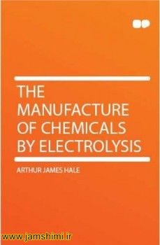 دانلود کتاب The manufacture of chemicals by electrolysis