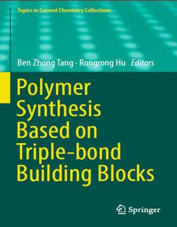 دانلود کتاب سنتز پلیمر بر اساس بلوک های سازنده پیوند سه گانه Ben Zhong Tang