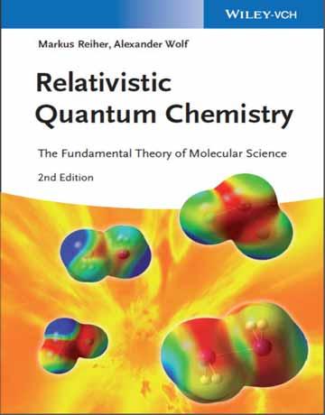 دانلود کتاب شیمی کوانتوم نسبیتی: تئوری پایه علوم مولکولی ویرایش دوم Markus Reiher