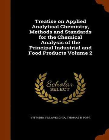 کتاب رساله در شیمی تجزیه کاربردی: روش ها و استانداردهای آنالیز شیمیایی مواد غذایی جلد 2