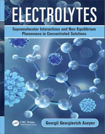 دانلود کتاب الکترولیت ها: برهمکنش ابرمولکولی و پدیده عدم تعادل در محلول غلیظ Aseyev