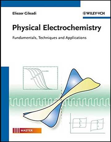 دانلود کتاب الکتروشیمی فیزیکی: مبانی، تکنیک ها و کاربردها ویرایش اول Eliezer Gileadi