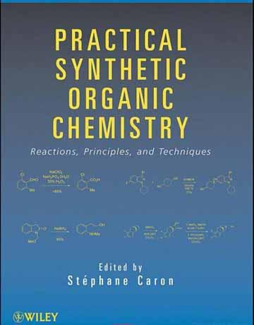 کتاب شیمی آلی سنتزی عملی: واکنش ها، اصول و تکنیک ها Stephane Caron