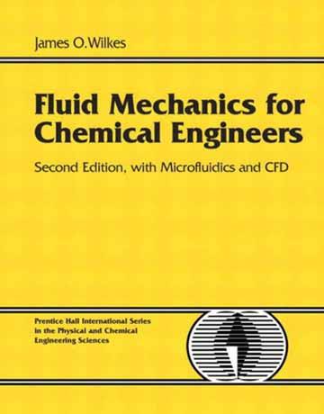 کتاب مکانیک سیالات برای مهندسی شیمی: با میکروسیالات و CFD ویرایش دوم James O. Wilkes