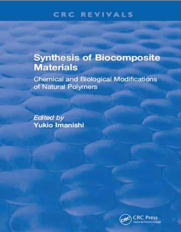 کتاب سنتز مواد بیوکامپوزیت: تغییرات شیمیایی و بیولوژیکی پلیمرهای طبیعی