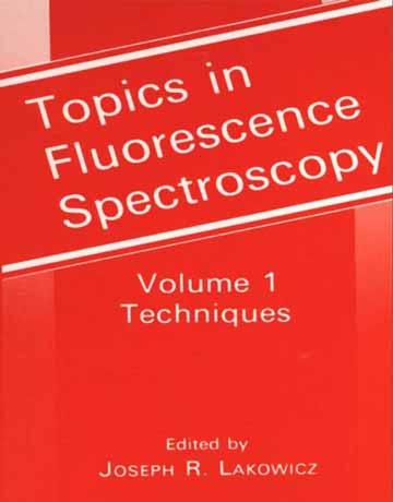 کتاب موضوعات در طیف سنجی فلورسانس جلد 1: تکنیک ها
