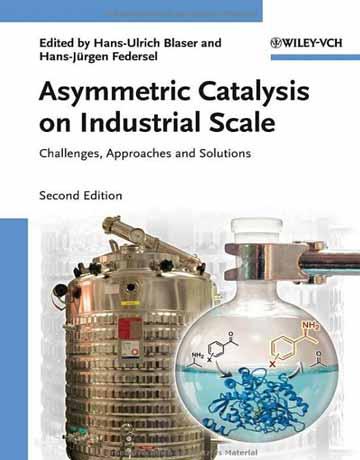 کتاب کاتالیزور نامتقارن در مقیاس صنعتی: چالش ها، رویکردها و راهکارها ویرایش دوم