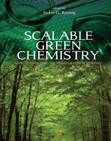 کتاب شیمی سبز مقیاس پذیر: مطالعات موردی از صنعت داروسازی