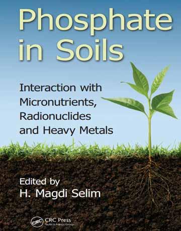 کتاب فسفات در خاک ها: برهمکنش با مواد مغذی، رادیونوکلئید و فلزات سنگین