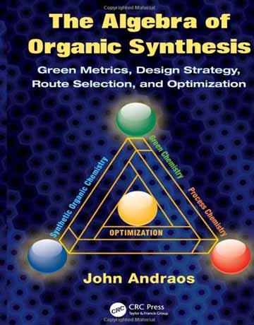 کتاب جبر سنتز آلی: شاخص های سبز، استراتژی طراحی، انتخاب مسیر و بهینه سازی
