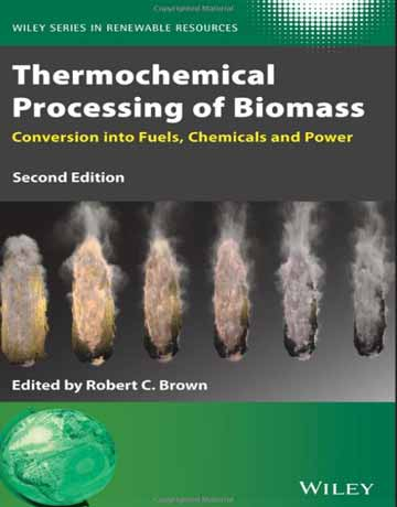کتاب پردازش ترموشیمیایی زیست توده: تبدیل به سوخت، مواد شیمیایی و نیرو ویرایش دوم
