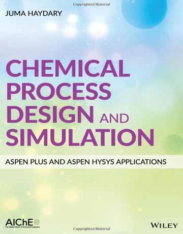 کتاب شبیه سازی و طراحی فرایندهای شیمیایی: با نرم افزار Aspen Plus و Aspen Hysys
