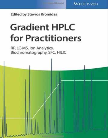 کروماتوگرافی HPLC گرادیانت برای متخصصین: آنالیز یون، RP ،LC-MS ،SFC ،HILIC و بیوگروماتوگرافی