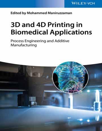 چاپ سه بعدی و چهار بعدی در کاربردهای بیومدیکال: مهندسی فرایند و ساخت افزودنی