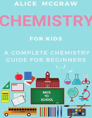 کتاب شیمی برای کودکان: راهنمای کامل شیمی برای مبتدیان