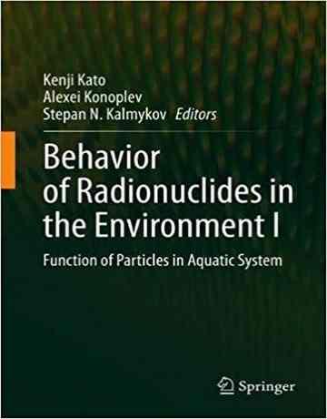 رفتار رادیونوکلئیدها در محیط زیست I: عملکرد ذرات در سیستم آبی