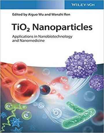 نانوذرات تیتانیوم دی اکسید TiO2: کاربردها در نانوبیوتکنولوژی و نانوپزشکی