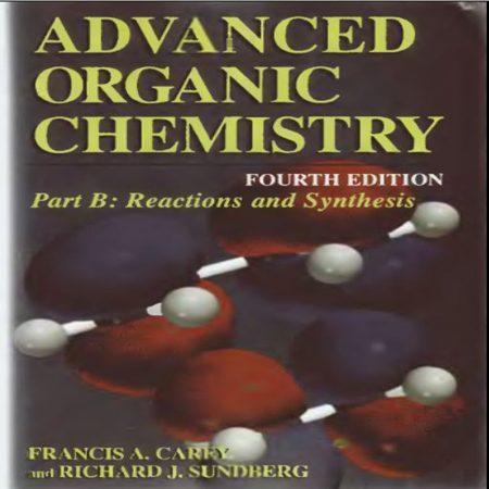 دانلود کتاب شیمی آلی پیشرفته کری ویرایش 4 چهارم Part B: Reactions and Synthesis