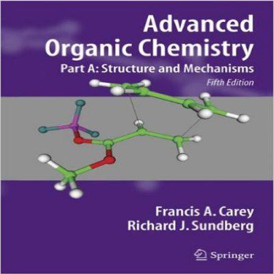 دانلود کتاب شیمی آلی پیشرفته کری جلد 1 Structure and Mechanisms ویرایش 5