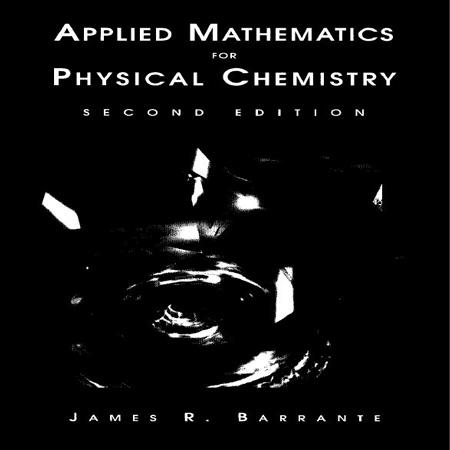 کتاب ریاضیات کاربردی برای شیمی فیزیک ویرایش دوم James R. Barrante