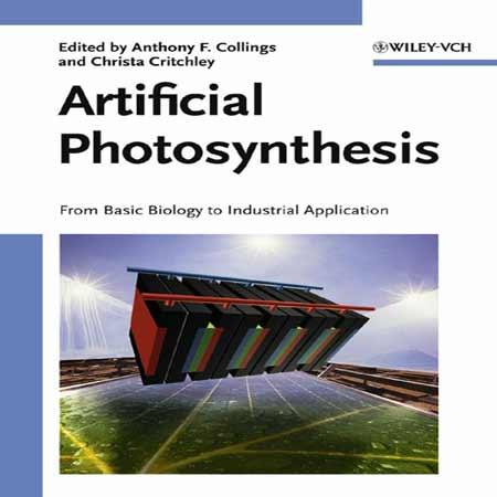 دانلود کتاب فوتوسنتز مصنوعی: از بیولوژی پایه تا کاربرد صنعتی Anthony F. Collings