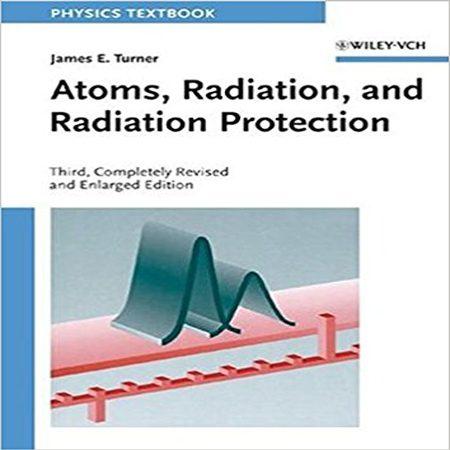 دانلود کتاب اتم، تابش و محافظت از تشعشعات اتمی ویرایش 3 سوم James E. Turner