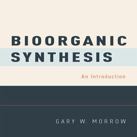 دانلود کتاب Bioorganic Synthesis مقدمه ای بر سنتز بیوآلی Gary W. Morrow