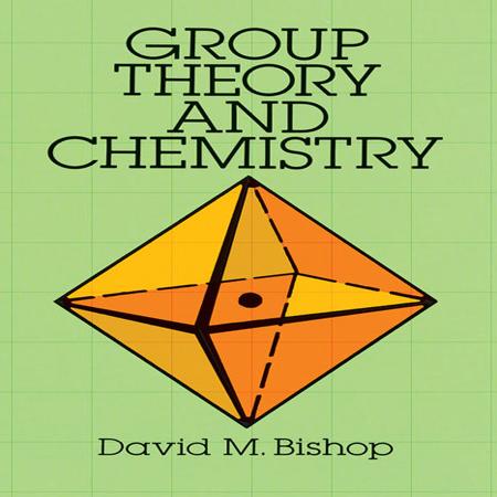 دانلود کتاب نظریه گروه و شیمی بی شاپ Bishop Group Theory and Chemistry