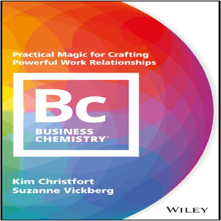 کتاب شیمی تجارت: جادوی عملی برای ایجاد روابط کار قدرتمند Kim Christfort
