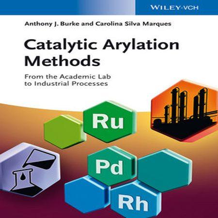 دانلود کتاب روش های کاتالیزی آریلاسیون: از آزمایشگاه علمی تا فرایندهای صنعتی J. Burke