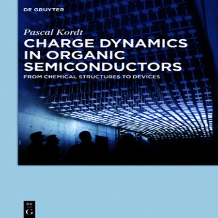 دانلود کتاب بار دینامیک در نیمه هادی های آلی از ساختار شیمیایی تا دستگاه Pascal Kordt