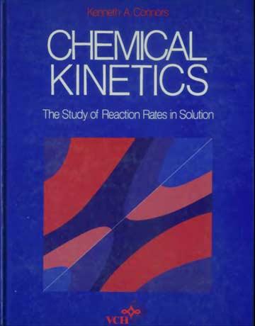 دانلود کتاب سینتیک شیمیایی: مطالعه سرعت واکنش در محلول Kenneth A. Connors