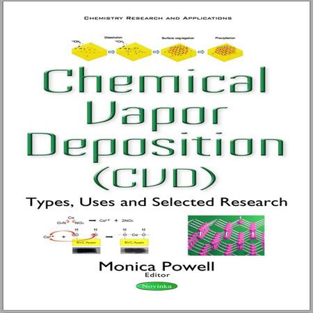 کتاب رسوب دهی بخار شیمیایی (CVD): انواع، کاربرد و تحقیقات انتخاب شده Monica Powell