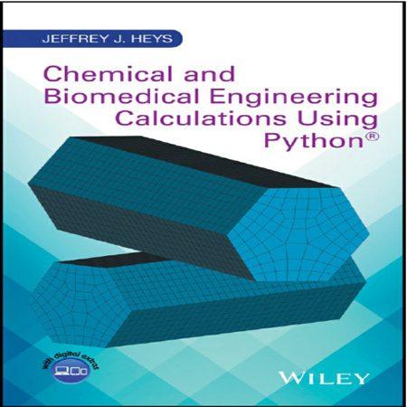 کتاب محاسبات مهندسی شیمی و مهندسی پزشکی با استفاده از پایتون Jeffrey J. Heys