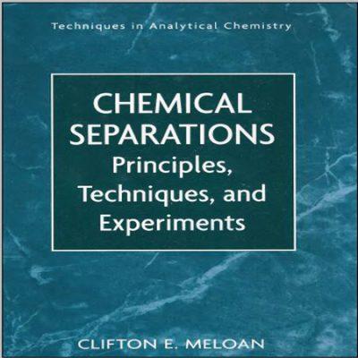 دانلود Chemical Separations جداسازی شیمیایی ، اصول ، تکنیک ها و آزمایش ها کلیفتون ملون