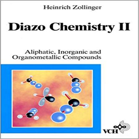 دانلود کتاب Diazo Chemistry 2 ترکیبات آلیفاتیک ، آلی فلزی و معدنی هاینریش زولینگر