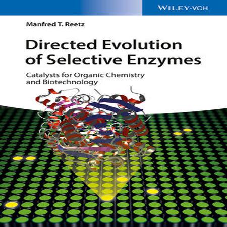 دانلود کتاب تکامل مستقیم آنزیم های انتخابی: کاتالیزور برای شیمی آلی و بیوتکنولوژی Reetz