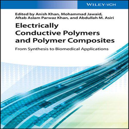 دانلود کتاب پلیمرهای رسانای الکتریکی و کامپوزیت های پلیمری: از سنتز تا کاربرد های پزشکی