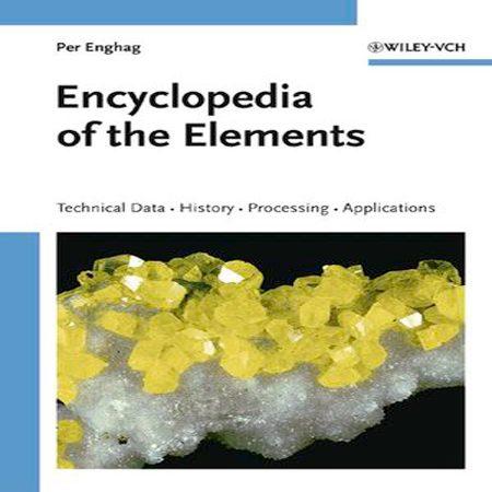 دانلود کتاب دایره المعارف عناصر: داده های فنی، تاریخچه، تولید و کاربرد Per Enghag