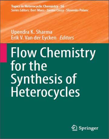 دانلود کتاب شیمی جریان برای سنتز هتروسیکل ویرایش 1 چاپ 2018 Upendra K. Sharma