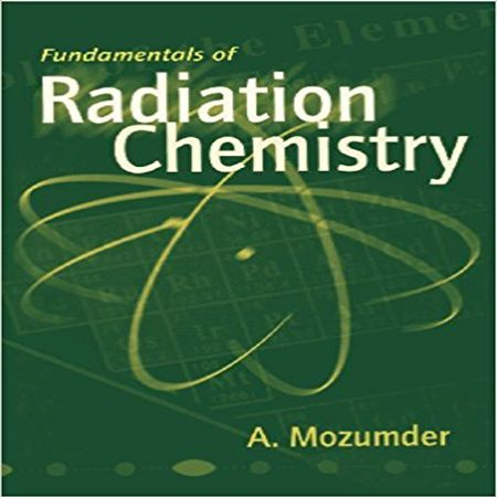 دانلود Fundamentals of Radiation Chemistry کتاب مبانی شیمی تابش Mozumder