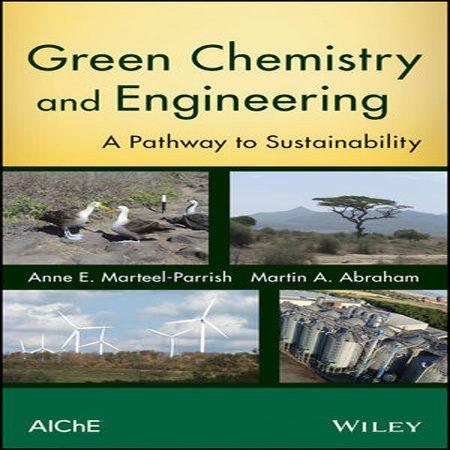 دانلود کتاب شیمی سبز و مهندسی: مسیری برای پایداری Anne E. Marteel-Parrish