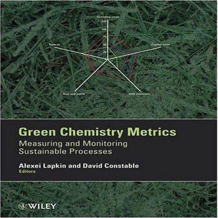 دانلود کتاب معیارهای شیمی سبز: اندازه گیری و نظارت بر فرایندهای پایدار Alexei Lapkin