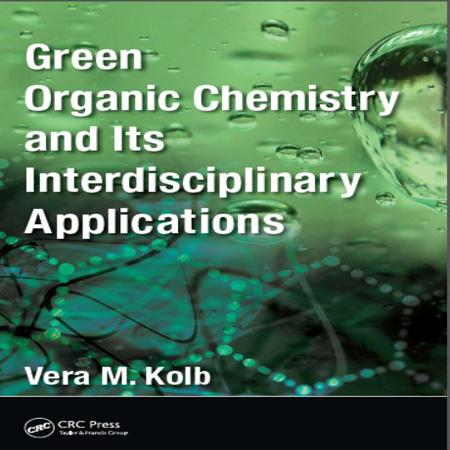 دانلود Green Organic Chemistry کتاب شیمی آلی سبز و کاربردهای بین رشته ای آن Vera M. Kolb
