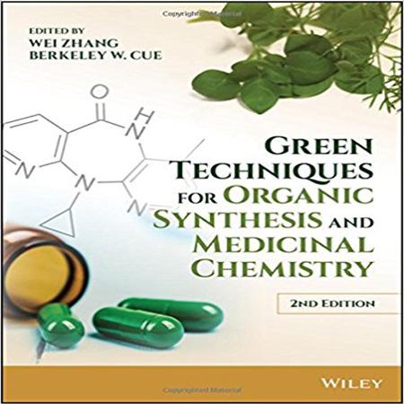 کتاب تکنیک های سبز برای سنتز آلی و شیمی دارویی ویرایش 2 دوم Wei Zhang