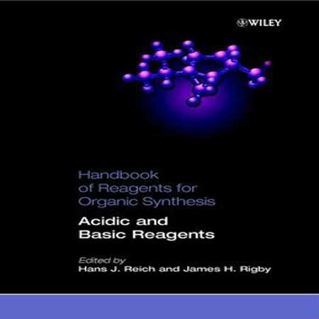 دانلود هندبوک واکنشگرها برای سنتز آلی: واکنشگرهای اسیدی و بازی Hans J. Reich