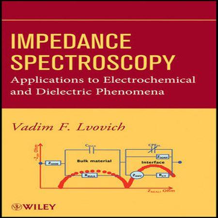 دانلود کتاب طیف سنجی امپدانس: کاربرد در پدیده های الکتروشیمیایی و دی الکتریک Lvovich