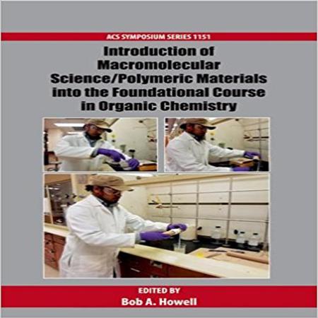 دانلود کتاب معرفی دانش ماکرومولکولی : مواد پلیمری پایه در شیمی آلی Bob A. Howell