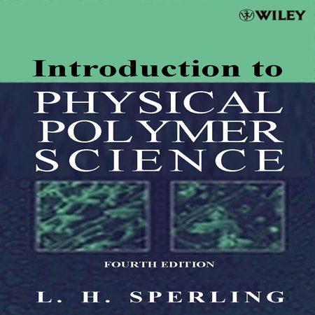 کتاب مقدمه ای بر علوم و شیمی فیزیک پلیمر ویرایش 4 چهارم اسپرلینگ L. H. Sperling