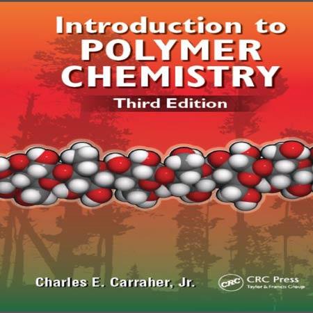 دانلود کتاب مقدمه ای بر شیمی پلیمر ویرایش 3 سوم Charles E. Carraher Jr